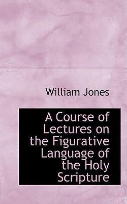 A Course of Lectures on the Figurative Language of the Holy Scripture