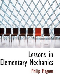 Lessons in Elementary Mechanics
