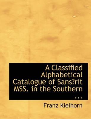 A Classified Alphabetical Catalogue of Sansac3rit Mss. in the Southern ...
