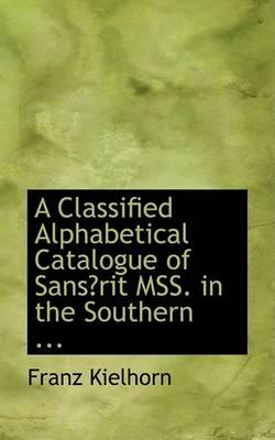 A Classified Alphabetical Catalogue of Sans Rit Mss