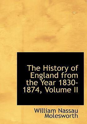 The History of England from the Year 1830-1874, Volume II