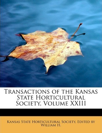 Transactions of the Kansas State Horticultural Society, Volume XXIII