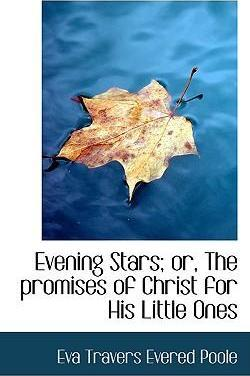 Evening Stars; Or, the Promises of Christ for His Little Ones