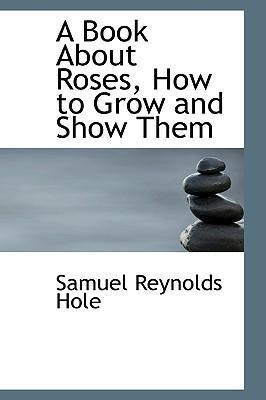 A Book about Roses, How to Grow and Show Them