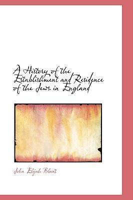 A History of the Establishment and Residence of the Jews in England