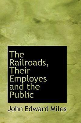 The Railroads, Their Employes and the Public