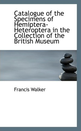 Catalogue of the Specimens of Hemiptera-Heteroptera in the Collection of the British Museum