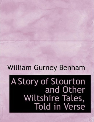 A Story of Stourton and Other Wiltshire Tales, Told in Verse