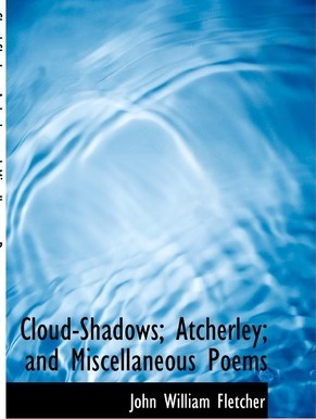 Cloud-Shadows; Atcherley; And Miscellaneous Poems