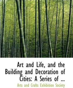 Art and Life, and the Building and Decoration of Cities
