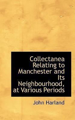 Collectanea Relating to Manchester and Its Neighbourhood, at Various Periods