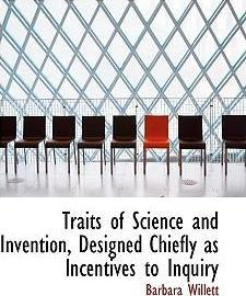 Traits of Science and Invention, Designed Chiefly as Incentives to Inquiry