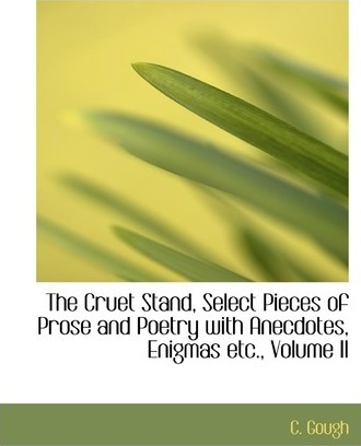 The Cruet Stand, Select Pieces of Prose and Poetry with Anecdotes, Enigmas Etc., Volume II