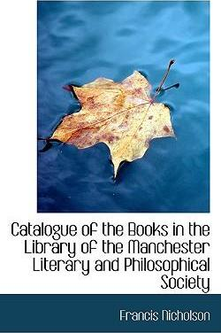 Catalogue of the Books in the Library of the Manchester Literary and Philosophical Society