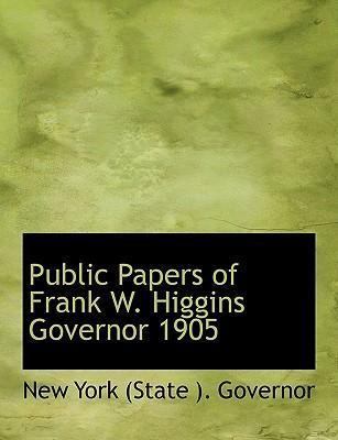 Public Papers of Frank W. Higgins Governor 1905