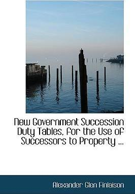 New Government Succession Duty Tables, for the Use of Successors to Property ...