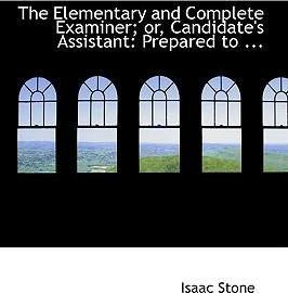 The Elementary and Complete Examiner; Or, Candidate's Assistant
