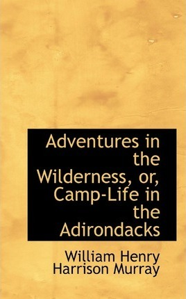 Adventures in the Wilderness or Camp-Life in the Adirondacks
