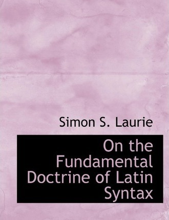 On the Fundamental Doctrine of Latin Syntax