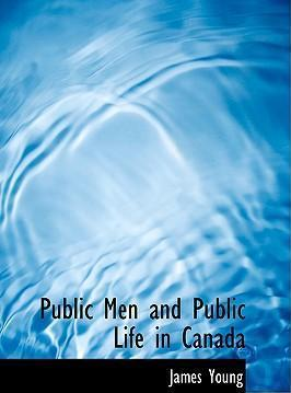 Public Men and Public Life in Canada