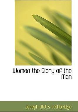 Woman the Glory of the Man