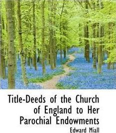 Title-Deeds of the Church of England to Her Parochial Endowments