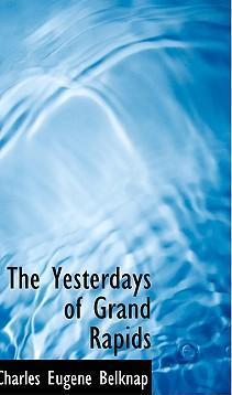 The Yesterdays of Grand Rapids