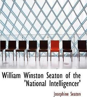 William Winston Seaton of the 'National Intelligencer'