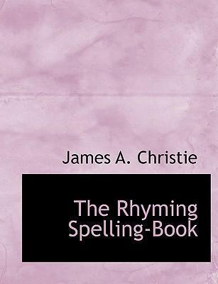 The Rhyming Spelling-Book