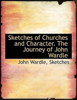 Sketches of Churches and Character. the Journey of John Wardle