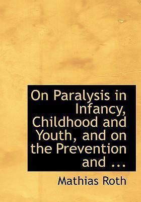 On Paralysis in Infancy, Childhood and Youth, and on the Prevention and ...