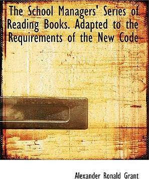 The School Managers' Series of Reading Books. Adapted to the Requirements of the New Code