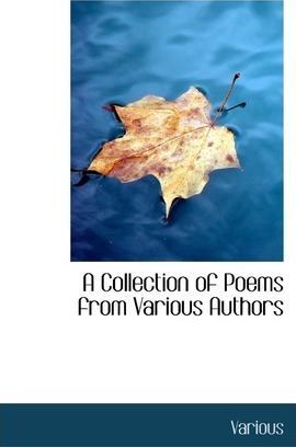 A Collection of Poems from Various Authors