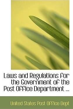 Laws and Regulations for the Government of the Post Office Department ...