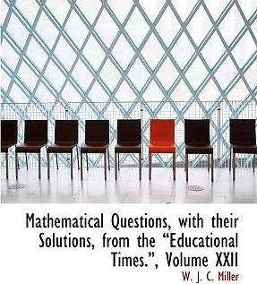 Mathematical Questions, with Their Solutions, from the a Educational Times.A, Volume XXII