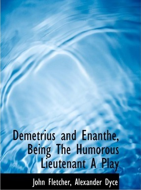 Demetrius and Enanthe, Being the Humorous Lieutenant a Play