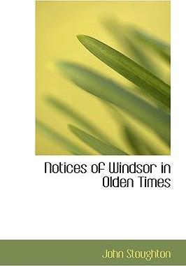 Notices of Windsor in Olden Times
