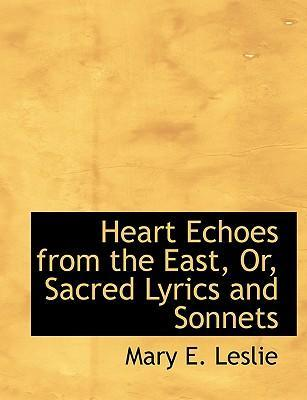 Heart Echoes from the East, Or, Sacred Lyrics and Sonnets