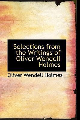 Selections from the Writings of Oliver Wendell Holmes