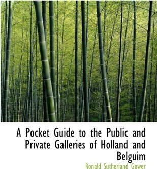 A Pocket Guide to the Public and Private Galleries of Holland and Belguim