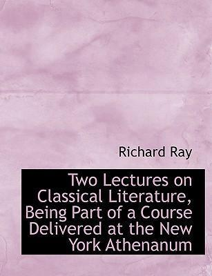 Two Lectures on Classical Literature, Being Part of a Course Delivered at the New York Athenanum