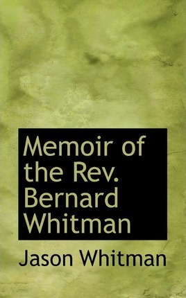 Memoir of the REV. Bernard Whitman