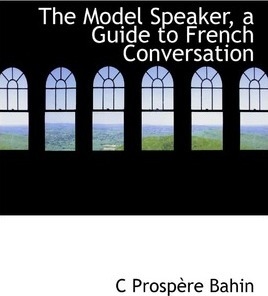 The Model Speaker, a Guide to French Conversation