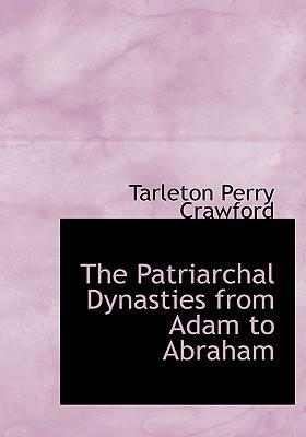 The Patriarchal Dynasties from Adam to Abraham