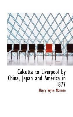 Calcutta to Liverpool by China, Japan and America in 1877