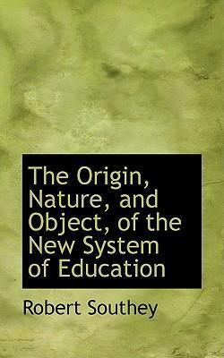 The Origin, Nature, and Object, of the New System of Education
