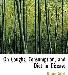 On Coughs, Consumption, and Diet in Disease