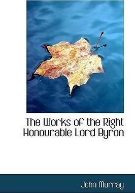 The Works of the Right Honourable Lord Byron