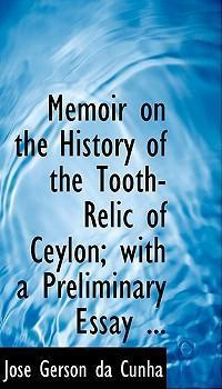 Memoir on the History of the Tooth-Relic of Ceylon; With a Preliminary Essay ...