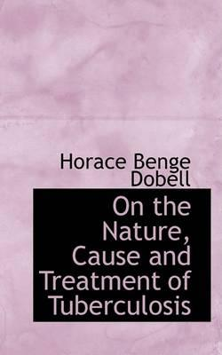 On the Nature, Cause and Treatment of Tuberculosis